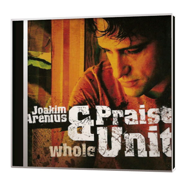 Joakim Arenius & Praise Unit - Whole CD
