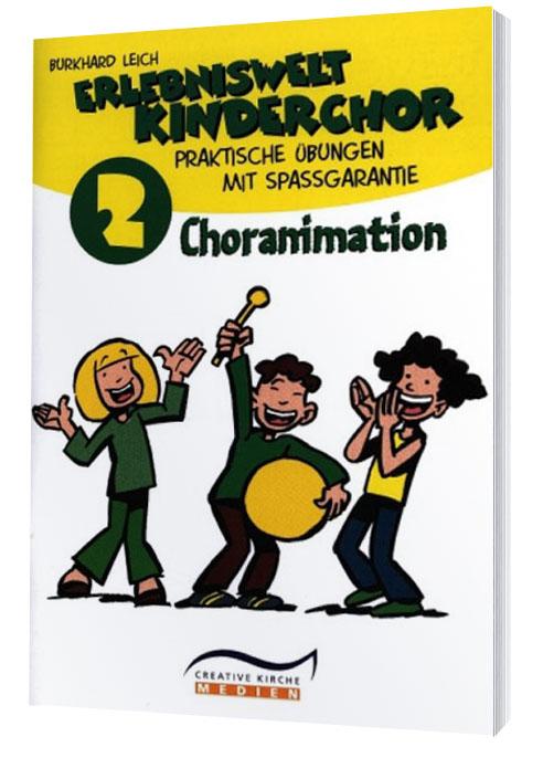 Burkhard Leich  - Erlebniswelt Kinderchor - Choranimation Praxisbuch